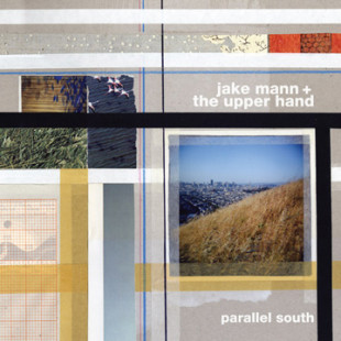 """Catching Up With: Jake Mann + The Upper Hand — """"Parallel South"""" (Crossbill)"""