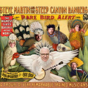 "Album Review: Steve Martin & The Steep Canyon Rangers – ""Rare Bird Alert"" (Rounder)"