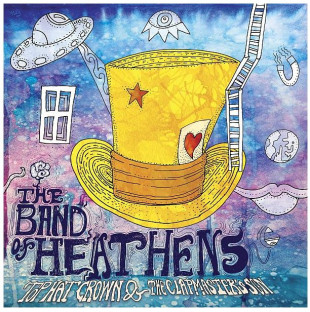 "The Band of Heathens ""Top Hat Crown & the Clapmaster's Son"" BOH Records"